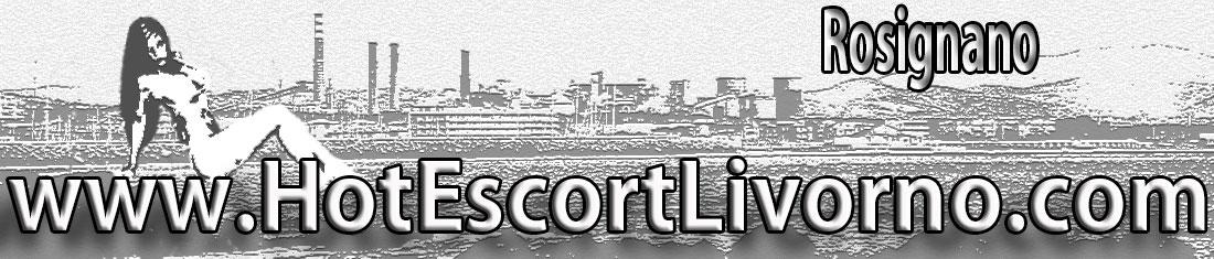 Annunci escort Rosignano, Escort Vada Mazzanta, Escort Castiglioncello, incontri escort Rosignano